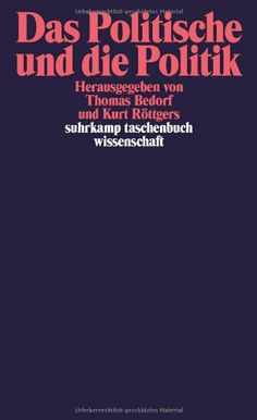 Das Politische und die Politik / herausgegeben von Thomas Bedorf und Kurt Röttgers
