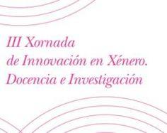 III Xornada de Innovación Educativa en Xénero, Docencia e Investigación