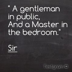 """ A gentleman in public, and a master in the bedroom.yeah that's my guy :) Kinky Quotes, Sex Quotes, Love Quotes, Picture Quotes, The Words, Seductive Quotes, Naughty Quotes, My Guy, 50 Shades"