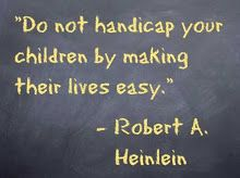 True enough...  we are attempting to raise a young man who is a GREAT member of society when he is an adult...  i'll let you know in 10 more years how that went.  ;o)