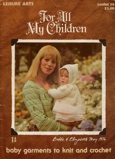 FOR ALL MY CHILDREN, Leaflet 78, published in 1976 by Leisure Arts. Includes patterns for 17 baby garments and afghans, in sizes for newborn through 24 months. Designs 1 through 9 are knitted; designs 10 through 17 are crocheted.