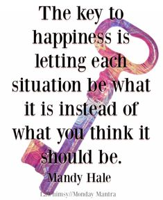 Monday Mantra 181~ The key to happiness Mandy Hale quote Monday Mantra 181 via LaWhimsy