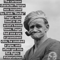 "The cartoon character Popeye was inspired by Frank ""Rocky"" Fiegel, who lived in the artist's home town. Fiegel had one eye, a prominent chin, he smoked a pipe, and often got into fist fights. Popeye The Sailor Man, Historical Photos, Cartoon Characters, Retro, Fun Facts, Real Life, Olive Ole, Ancient Art, Dibujo"