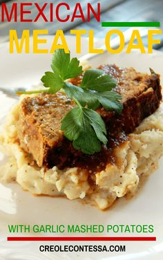 Mexican Meatloaf with Garlic Mashed Potatoes-Creole Contessa
