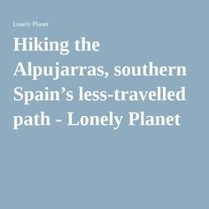 Hiking the Alpujarras, southern Spain's less-travelled path - Lonely Planet