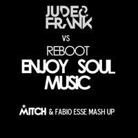 Jude & Frank Vs Reboot - Enjoy Soul Music (Mitch B & Fabioesse Mash Up) by MITCH B. DJ on SoundCloud