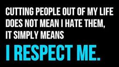 I respect me.  Hate people cutting life out  For more quotes visit www.searchquotes.com