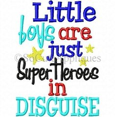 Little Boys are Just Superheroes in Disguise - 5x7 | What's New | Machine Embroidery Designs | SWAKembroidery.com So Cute Appliques
