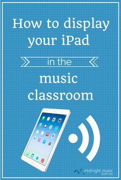 How to display your iPad in the music classroom - tips specifically for music teachers.  by Katie Wardrobe, Midnight Music  http://www.midnightmusic.com.au/2014/03/how-to-display-your-ipad-in-the-music-classroom/