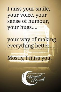 Inspiration — Michelle Russell – Renowned Psychic Medium, Inspirational Speaker I Miss Your Smile, Miss You Daddy, I Miss My Mom, I Miss You Quotes, Missing You Quotes, Love Quotes, Inspirational Quotes, Crush Quotes, Missing My Husband