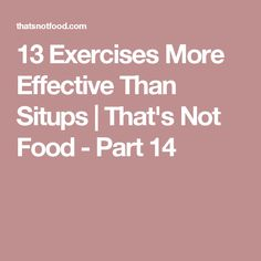 13 Exercises More Effective Than Situps | That's Not Food - Part 14