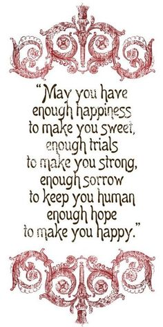 May you have enough happiness . . .