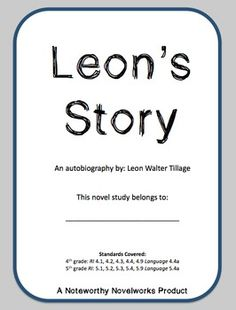 Your students will be moved by Leon Walter Tillage's autobiography: Leon's Story.Guide them through this gripping story with pre-reading research, CCSS-aligned rigorous thinking questions, personal connection questions, and graphic organizers.  Students will love this story during studies of the Civil Rights Movement, Black History Month, autobiography units, or even during guided reading year-round.