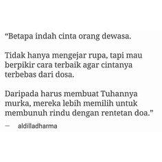 Karena bagi mereka yang dewasa cinta bukan lagi sepenggal kata, tapi sikap. #aldilladharma