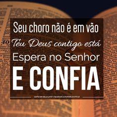 """""""Seu choro não é em vão, Teu Deus contigo está. Espera no Senhor, e confia."""""""