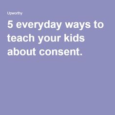 5 everyday ways to teach your kids about consent.