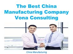 The Best China Manufacturing Company Vona Consulting