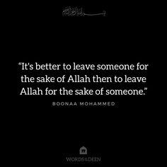 """""""It's better to leave someone for the sake of Allah then to leave Allah for the sake of someone."""" - Boonaa Mohammed"""