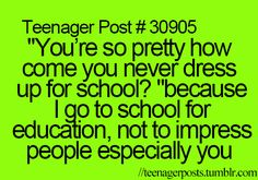 YES!!!!! THis is my thought every time i see someone dress up for school or some asks why i don't dress up more for school!