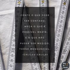 """""""Conte o que pode ser contado, meça o que é possível medir, e o que não puder ser medido, torne mensurável."""" 📏📐🔢 — Galileu Galilei #sciquote #ciência #galileu #galileugalilei"""