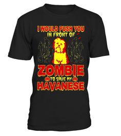 """# Save My Havanese I Would Push You In Front Of Zombie T-shirt .  Special Offer, not available in shops      Comes in a variety of styles and colours      Buy yours now before it is too late!      Secured payment via Visa / Mastercard / Amex / PayPal      How to place an order            Choose the model from the drop-down menu      Click on """"Buy it now""""      Choose the size and the quantity      Add your delivery address and bank details      And that's it!      Tags: Do you love Havanese…"""