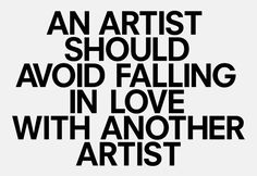 """an artist should avoid falling in love with another artist, Marina Abramovic. """"I dated Marina Abramovic for all those years and all I have to show for it is this chinese baby""""---- Ulay Marina Abramovic, Artist Quotes, Love Advice, Falling In Love, Decir No, Typography, Lettering, Inspirational Quotes, Wisdom"""