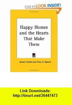 Happy Homes and the Hearts That Make Them (9780766155800) Samuel Smiles, Chas A. Gaskell , ISBN-10: 0766155803  , ISBN-13: 978-0766155800 ,  , tutorials , pdf , ebook , torrent , downloads , rapidshare , filesonic , hotfile , megaupload , fileserve