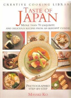 Taste of Japan: Over 70 Exquisite and Delicious Recipes from an Elegant Cuisine (Creative Cooking Library)
