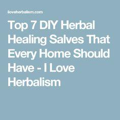 Top 7 DIY Herbal Healing Salves That Every Home Should Have - I Love Herbalism