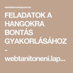 FELADATOK A HANGOKRA BONTÁS GYAKORLÁSÁHOZ - webtanitoneni.lapunk.hu Group Activities, Cool Tools, Speech And Language, Kindergarten, Teaching, Education, School, Logo, Ideas