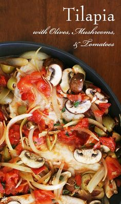 Tilapia with Olives Mushrooms and Tomatoes