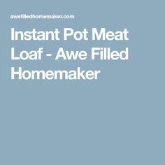 Instant Pot Meat Loaf - Awe Filled Homemaker