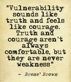 Vulnerability sounds like truth and feels like courage. Truth and courage aren't always comfortable but they are never weakness. - Inspirational quotes from Brene Brown The Words, Cool Words, Great Quotes, Quotes To Live By, Inspirational Quotes, Motivational, Meaningful Quotes, Brene Brown Zitate, Quote Of The Week