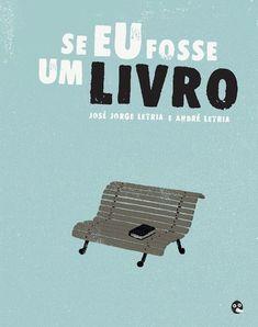 """""""Se eu fosse um livro"""" by José Letria, illustrated by André Letria (Pato Lógico Edição, 2011)"""