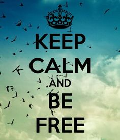 KEEP CALM AND BE FREE. Another original poster design created with the Keep Calm-o-matic. Buy this design or create your own original Keep Calm design now. Keep Calm Posters, Keep Calm Quotes, Keep Calm Carry On, Keep Calm And Love, Keep Calm Wallpaper, Keep Clam, Motivational Quotes, Inspirational Quotes, Quotes Quotes