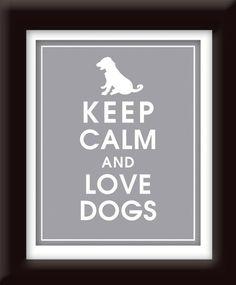 Keep Calm  and Love Dogs -i-love-this
