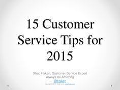 It's a new year. As we kick off 2015, I thought I would share some of my favorite customer service tips. Common sense information that unfortunately isn't always so common. So, here are 15 customer service tips for 2015.
