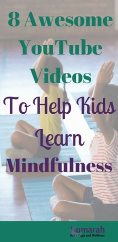 8 Short Videos to Teach and Practice Mindfulness with Kids - @kumarahkidsyoga #Mindfulnessforkids