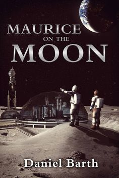 Maurice on the Moon (The Maurice Series) by Daniel Barth