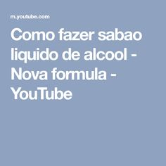 Como fazer sabao liquido de alcool - Nova formula - YouTube