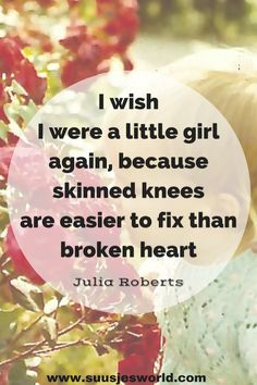 Quotes and inspiration from Celebrity QUOTATION - Image : As the quote says - Description I wish i were a little girl again, because skinned knees are easier to fix than broken heart Julia Roberts Change Quotes, Love Quotes, Random Quotes, Julia Roberts Quotes, Great Inspirational Quotes, Awesome Quotes, Motivational Quotes, Quotes By Famous People, Famous Quotes