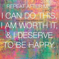 I DESERVE TO BE HAPPY !