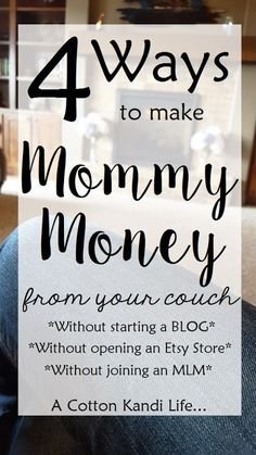 4 Ways EVERY Mom can make Mommy Money at home, from her couch. You can do it without starting a blog, opening an Etsy store or becoming an MLM Consultant. Quick and Easy Mommy Money Ideas.