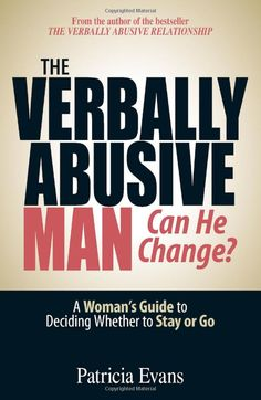 The Verbally Abusive Man, Can He Change?: A Woman's Guide to Deciding Whether to Stay or Go: Disclosure: Affiliate link