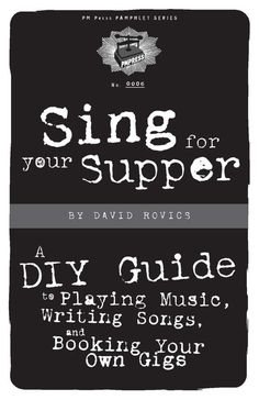 Sing for Your Supper: A DIY Guide to Playing Music Writing Songs and Booking Your Own Gigs #music