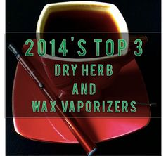 3 Best Dry Herb and Wax Vaporizers of 2014