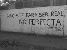 NACISTE PARA SER REAL, NO PERFECTA. -Accion Poetica en Chile