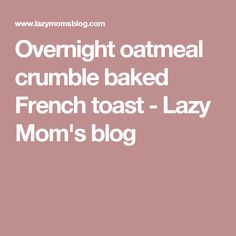 This overnight oatmeal crumble French baked toast is full of flavour,berries and crumble crunch! The best way to feed a hungry crowd! Overnight Oatmeal, French Toast Bake, Mom Blogs, Anastasia, Lazy, Berries, Baking, Recipes, Bakken