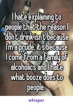 I hate explaining to people that the reason I don& drink isn& because I& a prude, it& because I come from a family of alcoholics and I hate what booze does to people. Quotes About Family Problems, Problem Quotes, Family Quotes, Alcoholic Parents, Bad Parenting Quotes, Driving Quotes, Pomes, Father Quotes, Bad Dad Quotes