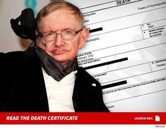 Stephen Hawking              Death Certificate Revealed              6/3/2018 1:00 AM PDT           EXCLUSIVE Stephen Hawking was the world's most famous theoretical physicist, but according to his death certificate … he was simply a scientist.  According to...